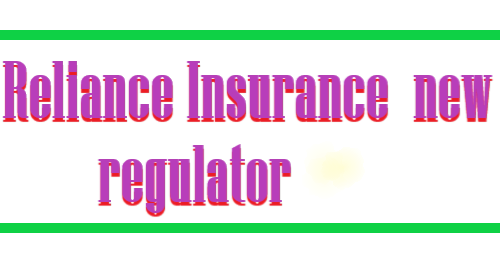Reliance Insurance  new regulator