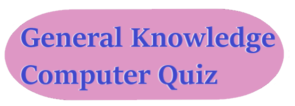 General knowledge Question Answer Gk :100 Computer Quiz